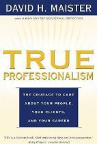 """True Professionalism: The Courage to Care About Your People, Your Clients, and Your Career """
