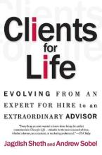 Clients for Life: Evolving from an Expert for Hire to an Extraordinary Adviser