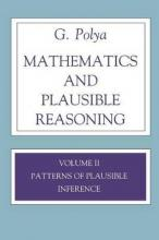 Mathematics and Plausible Reasoning: Patterns of Plausible Inference v. 2
