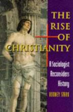 The Rise of Christianity  A Sociologist Reconsiders History
