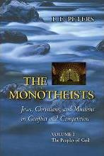 The The Monotheists: Jews, Christians, and Muslims in Conflict and Competition: The Monotheists: Jews, Christians, and Muslims in Conflict and Competition, Volume I The Peoples of God Volume 1