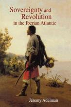 Sovereignty and Revolution in the Iberian Atlantic
