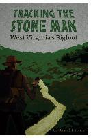Tracking the Stone Man  West Virginia's Bigfoot