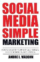 Social Media Simple Marketing : How to Guide with Simple Tips & Strategies for Local Small Business Owners