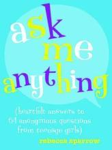 Ask Me Anything (Heartfelt Answers To 65 Anonymous QuestionsFrom Teenage Girls)