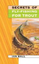 Secrets Of Fly Fishing For Trout