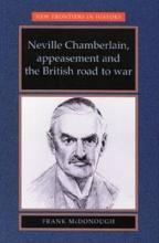Neville Chamberlain, Appeasement and the British Road to War