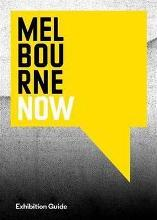 Melbourne Now Exhibition Guide