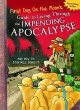First Dog On the Moon's Guide to Living Through the Impending Apocalypseand How to Stay Nice Doing It