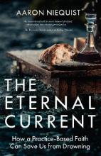 The Eternal Current: How a Practice-Based Faith Can Save Us from Drowning