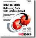 IBM SolidDB: Delivering Data with Extreme Speed