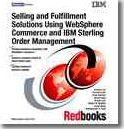Selling and Fulfillment Solutions Using Websphere Commerce and IBM Sterling Order Management