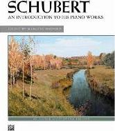 Schubert -- An Introduction to His Piano Works