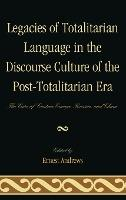 Legacies of Totalitarian Language in the Discourse Culture of the Post-Totalitarian Era