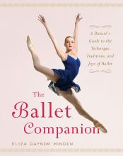 """""""The Ballet Companion: A Dancer's Guide to the Technique, Traditions and Joy of Ballet """""""