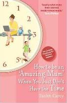 How to be an Amazing Mum When You Just Don't Have the Time