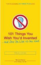 101 Things You Wish You'd Invented and Some You Wish No One Had
