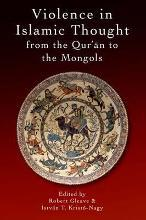 Violence in Islamic Thought from the Qur?an to the Mongols