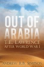Out of Arabia: T. E. Lawrence After World War I