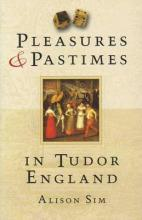 Pleasures and Pastimes in Tudor England