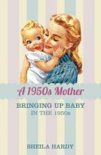 A 1950s Mother: Bringing Up Baby in the 1950s