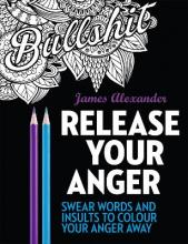 Release Your Anger: An Adult Coloring Book with 40 Swear Words to Color and Relax: 1