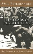 Nazi Germany and the Jews: The Years of Persecution: Years of Persecution 1933-1939 v. 1