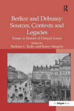 Berlioz and Debussy: Sources, Contexts and Legacies