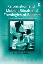 Reformation and Modern Rituals and Theologies of Baptism