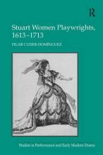 Stuart Women Playwrights, 1613-1713