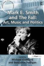 "Mark E. Smith and ""The Fall"": Art, Music and Politics"