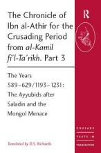 The Chronicle of Ibn Al-Athir for the Crusading Period from Al-Kamil Fi'l-Ta'rikh: Part 3