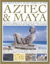 The Illustrated Encyclopedia of the Aztec and Maya