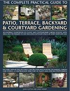 The Complete Practical Guide to Patio, Terrace, Backyard and Courtyard Gardening