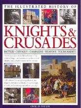 The Illustrated History of Knights & Crusades