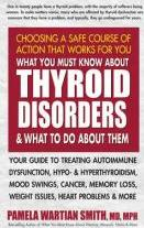 What You Must Know About Thyroid Disorders & What to Do About Them