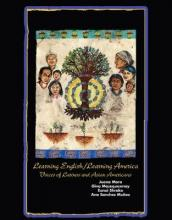 Learning English/Learning America: Voices of Latinos and Asian American