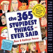 The 365 Stupidest Things Ever Said Page-A-Day Calendar 2017