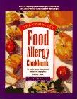 The Complete Food Allergy Cookbook : The Foods You've Always Loved without the Ingredients You Can't Have