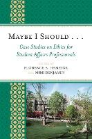 Maybe I Should...Case Studies on Ethics for Student Affairs Professionals