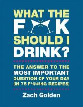 What the F*@# Should I Drink?