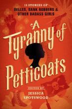 A Tyranny of Petticoats: 15 Stories of Belles, Bank Robbers & Other Bad-Ass Girls