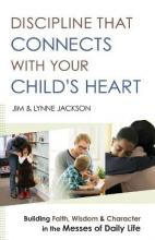 Discipline That Connects with Your Child's Heart