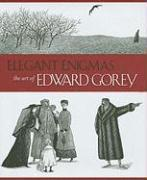 Elegant Enigmas the Art of Edward Gorey A160