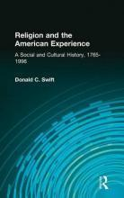 Religion and the American Experience: A Social and Cultural History, 1765-1996