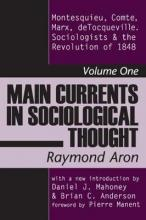 Main Currents in Sociological Thought: Montesquieu, Comte, Marx, Tocqueville and the Sociologists and the Revolution of 1848 v. 1