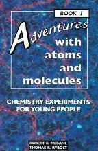 Adventures with Atoms and Molecules: Chemistry Experiments Bk. 1
