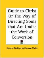 Guide to Christ or the Way of Directing Souls That are under the Work of Conversion (1742)