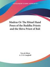 Mudras or the Ritual Hand Poses of the Buddha Priests and the Shiva Priest of Bali (1923)