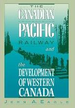 The Canadian Pacific Railway and the Development of Western Canada, 1896-1914